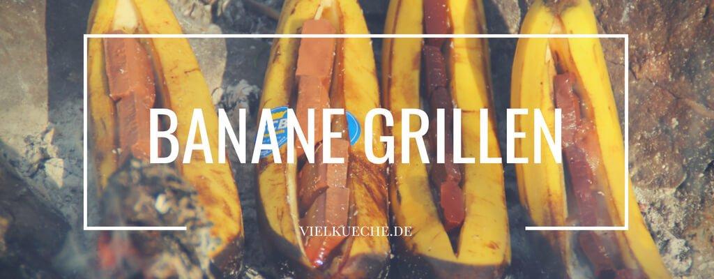 Banane grillen – süße Versuchung vom Grill
