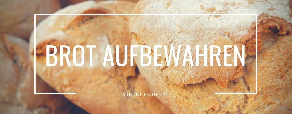 Brot aufbewahren – so bleibt Brot lange frisch
