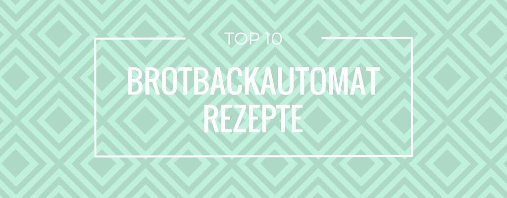 Top 10 Brotbackautomat Rezepte