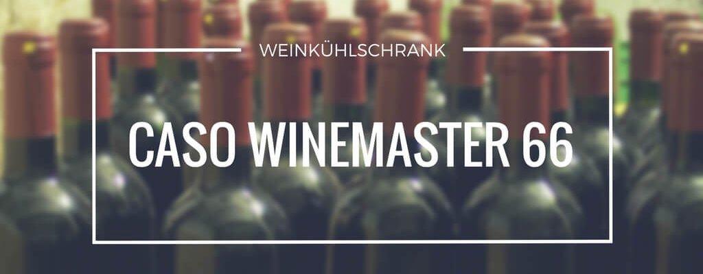 Caso Winemaster 66 – edle Tropfen perfekt gekühlt