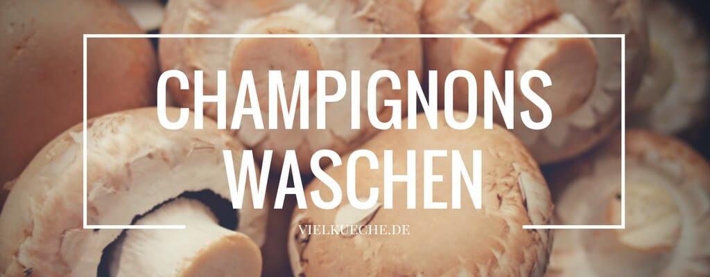 Champignons waschen – ja oder nein?