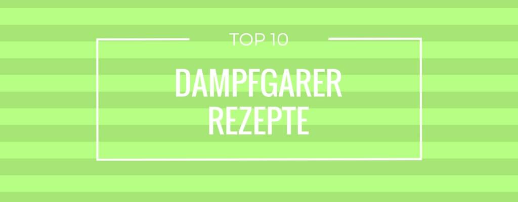 Top 10 Dampfgarer Rezepte