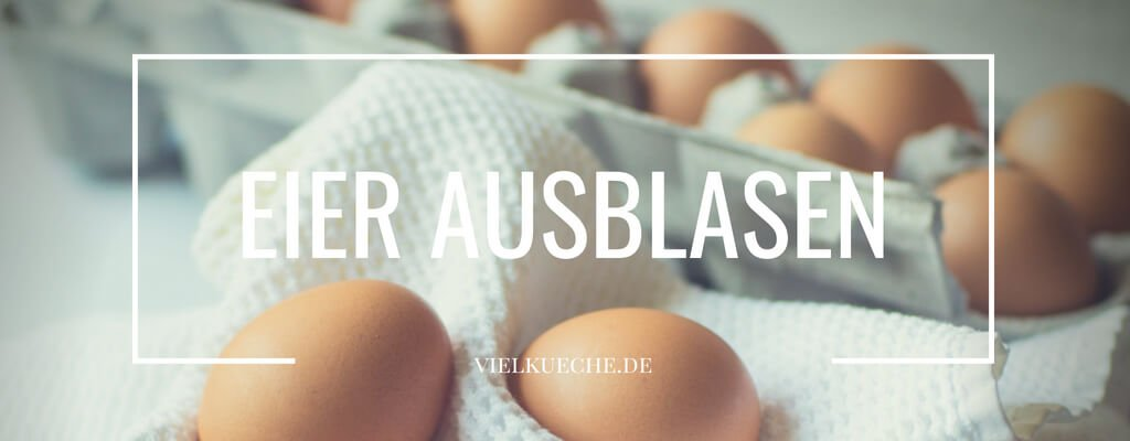 Eier ausblasen – Tipps & Tricks