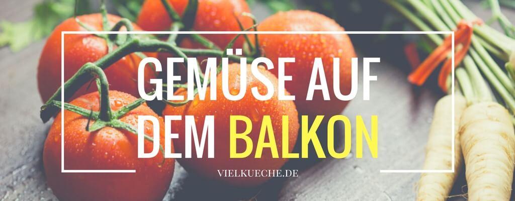 Gemüse Auf Dem Balkon Tipps Zum Anpflanzen Vielkuechede
