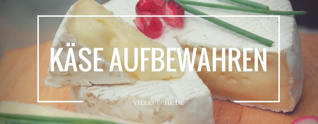 Käse aufbewahren – so geht's richtig