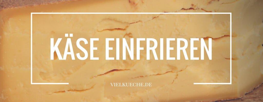 Käse einfrieren – Tipps, Tricks und Wissenswertes