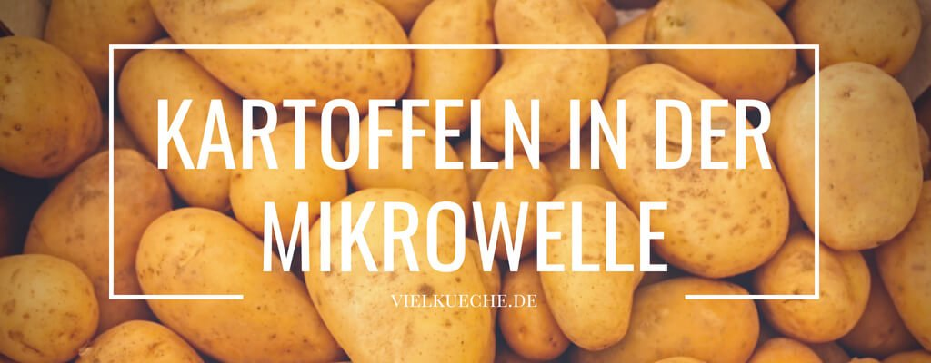 Kartoffeln in der Mikrowelle – einfach, schnell und lecker