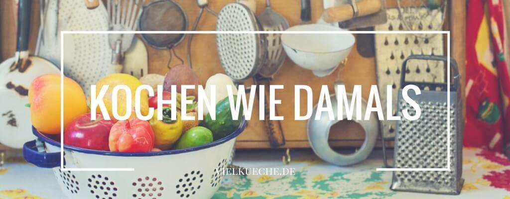 Kochen wie damals