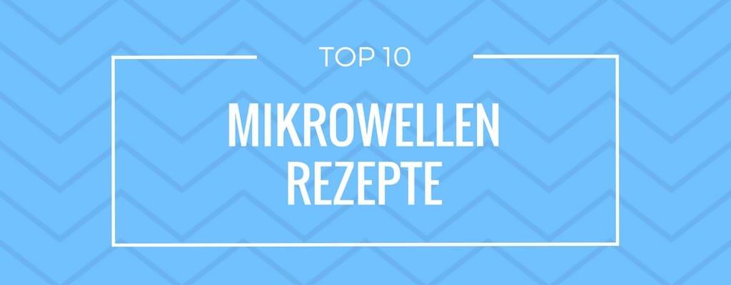 Top 10 Mikrowellen Rezepte