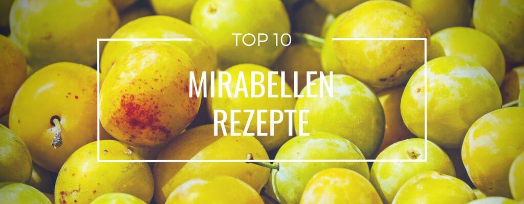 Top 10 Mirabellen Rezepte – herrlich süß bis herzhaft gut