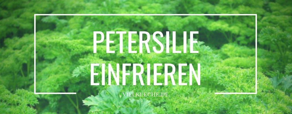 Petersilie einfrieren – so wird Petersilie lange haltbar