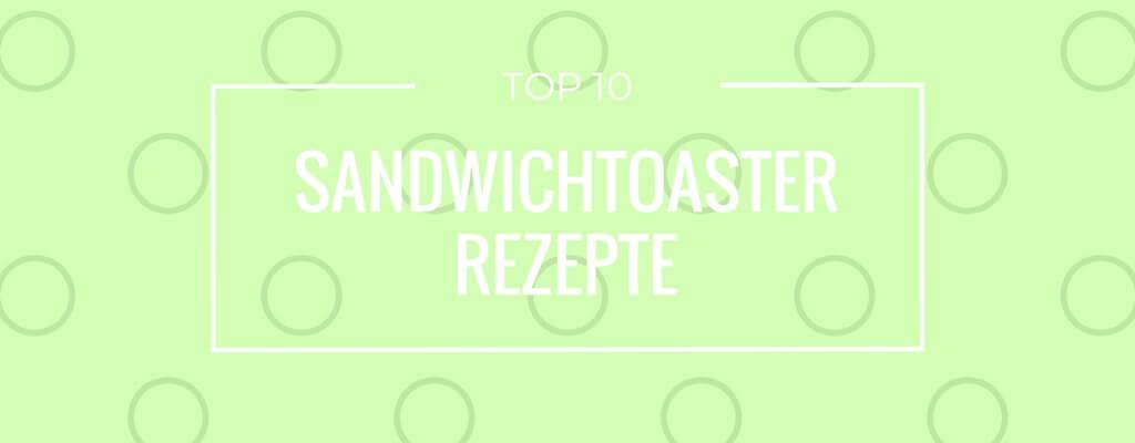 Top 10 Sandwichtoaster Rezepte