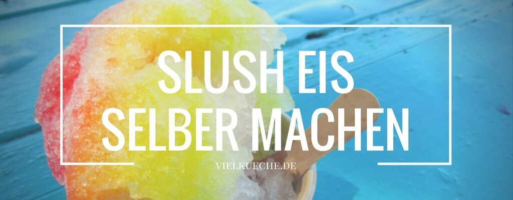 Slush-Eis selber machen – leckerer Slushy für zu Hause – so geht's!