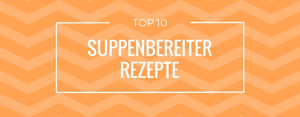 Top 10 Suppenbereiter Rezepte