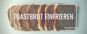 Tipps zum Toastbrot einfrieren