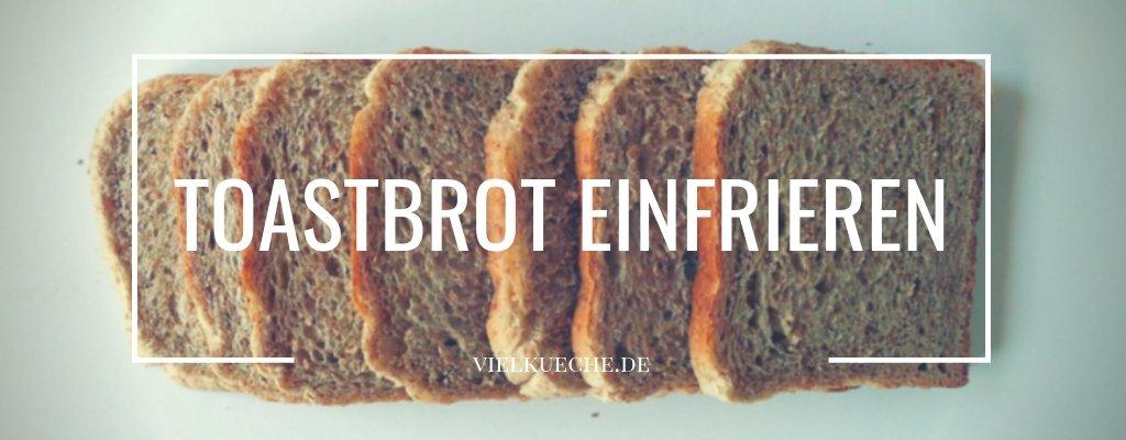 Toastbrot einfrieren – so hält Toastbrot lange