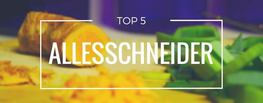Top 5 Allesschneider