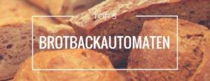 Produktvorstellung der Top 5 Brotbackautomaten