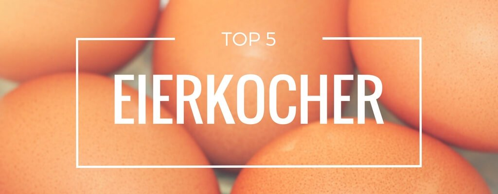 Top 5 Eierkocher