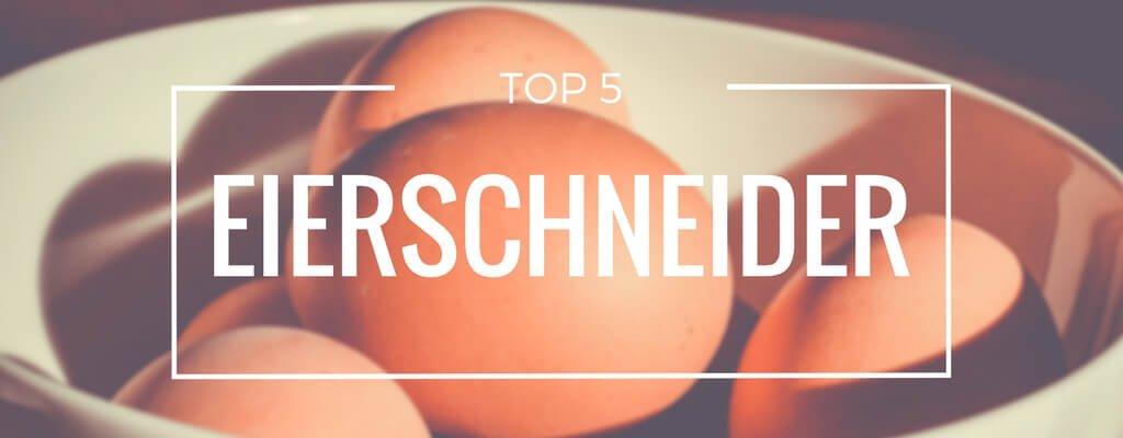 Top 5 Eierschneider