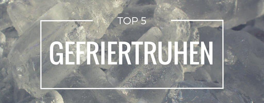 Top 5 Gefriertruhen