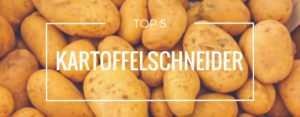Produktvorstellung der Top 5 Kartoffelschneider