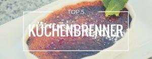 Produktvorstellung der Top 5 Küchenbrenner
