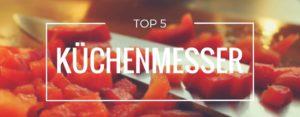 Produktvorstellung der Top 5 Küchenmesser