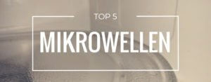 Produktvorstellung der Top 5 Mikrowellen