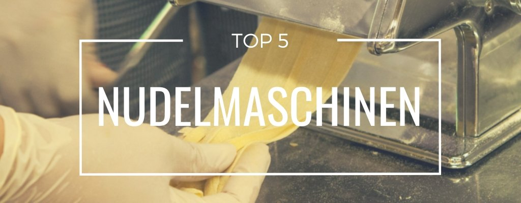 Top 5 Nudelmaschinen