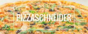 Produktvorstellung der Top 5 Pizzaschneider