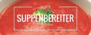 Produktvorstellung der Top 5 Suppenbereiter