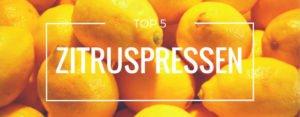 Produktvorstellung der Top 5 Zitruspressen