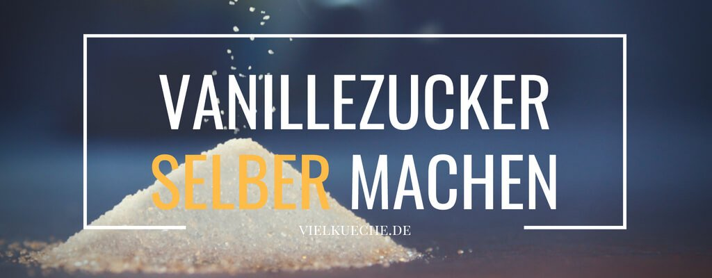 Vanillezucker selber machen – nichts leichter als das